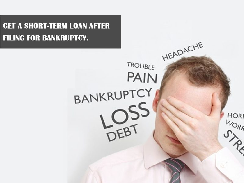 Loans After Bankruptcy >> Get A Short Term Loan After Filing For Bankruptcy
